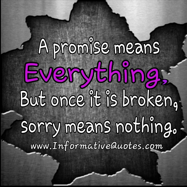 A promise once broken, sorry means nothing