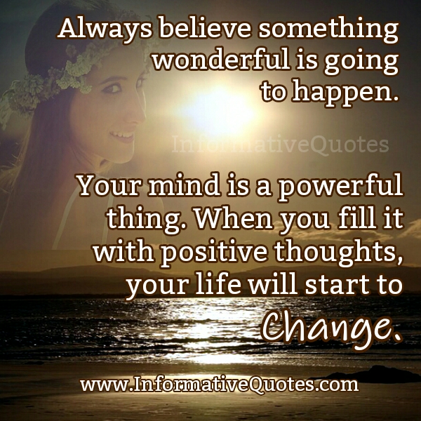Always Believe! Something wonderful is going to happen