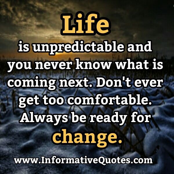 Always be ready for Change