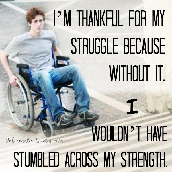 Always be thankful for your struggle