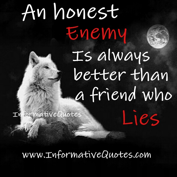 An Honest enemy is always better