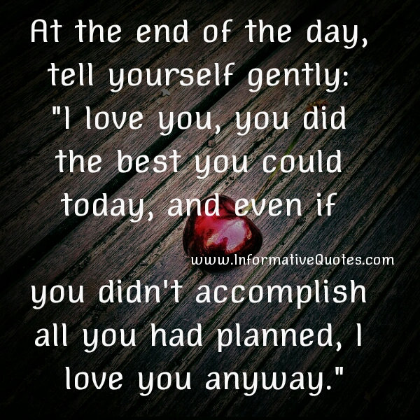 At the end of the day, tell yourself gently