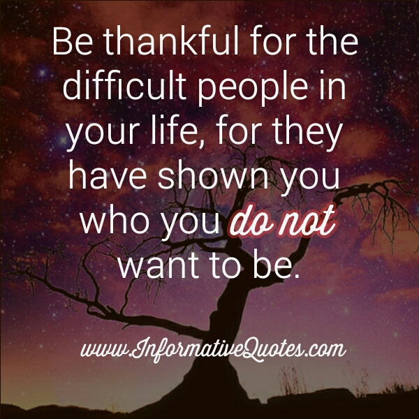 Be Thankful for the difficult people in your life