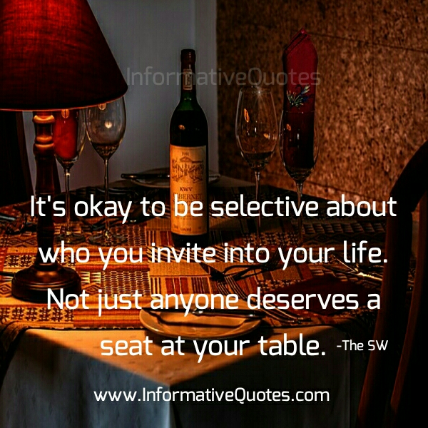 Be selective about who you invite into your Life