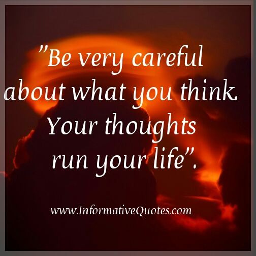 Be very Careful about what you think