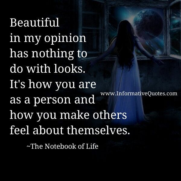 Beautiful in my opinion has nothing to do with looks