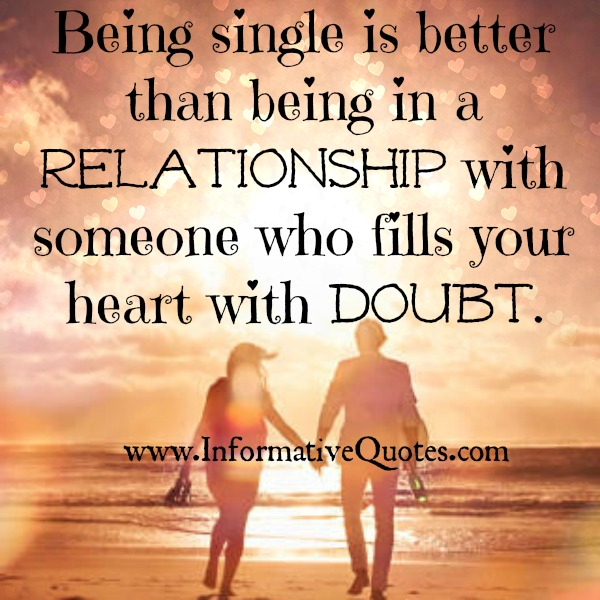 Being in a relationship with someone who fills your heart with doubt