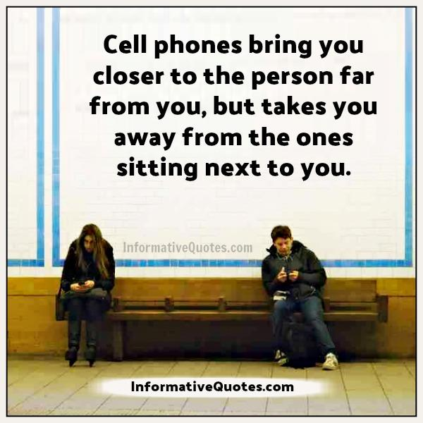 Cell Phone Quotes Endearing Cell Phones Takes You Away From Your Dear Ones  Informative Quotes