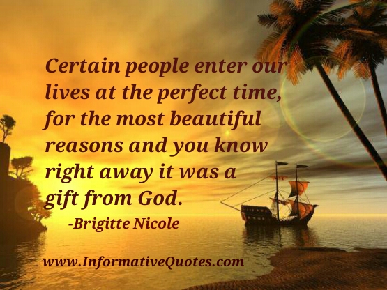 Certain people enter our lives at the perfect time