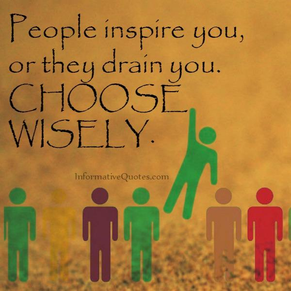 Choose people wisely in your life