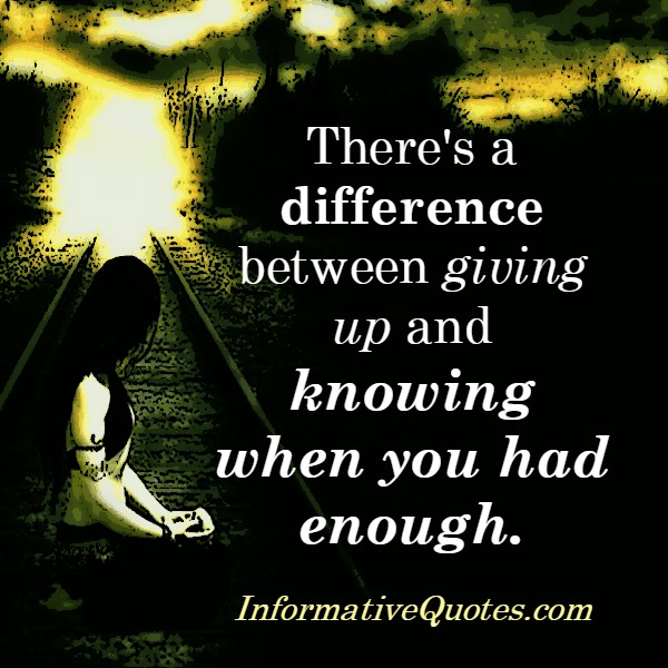 Difference between giving up & knowing when you had enough