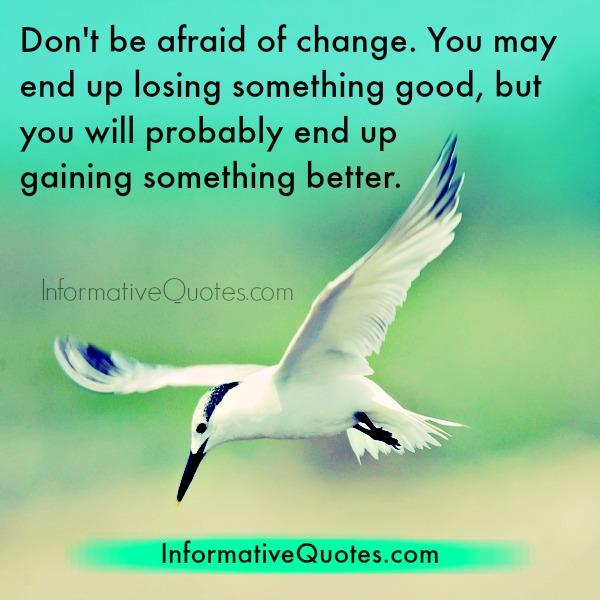 Don't be afraid of change in life