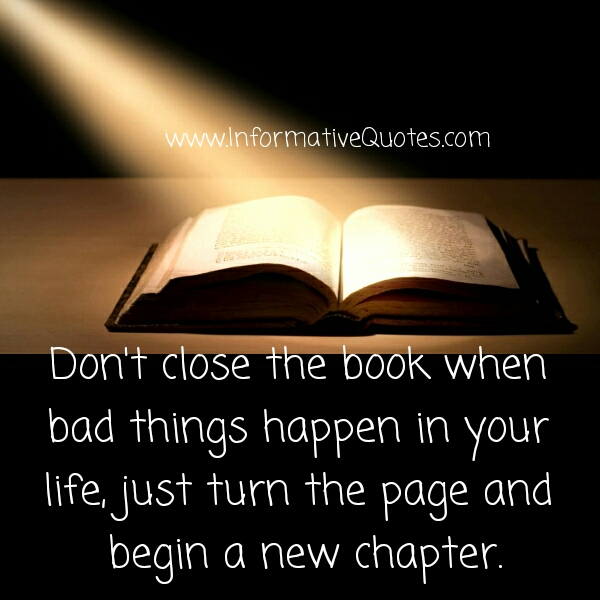 Don't close the book when bad things happen in your Life