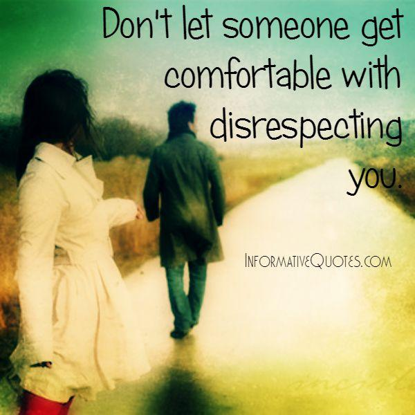 Don't let someone get comfortable with disrespecting you