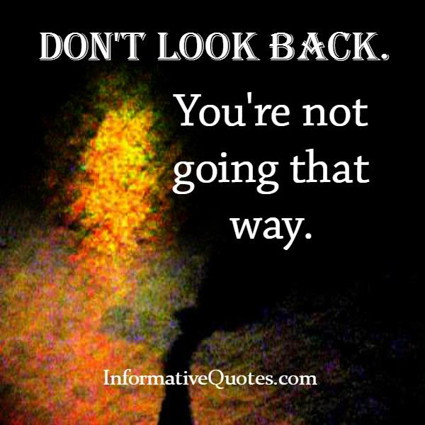 Don't look back! You are not going that way
