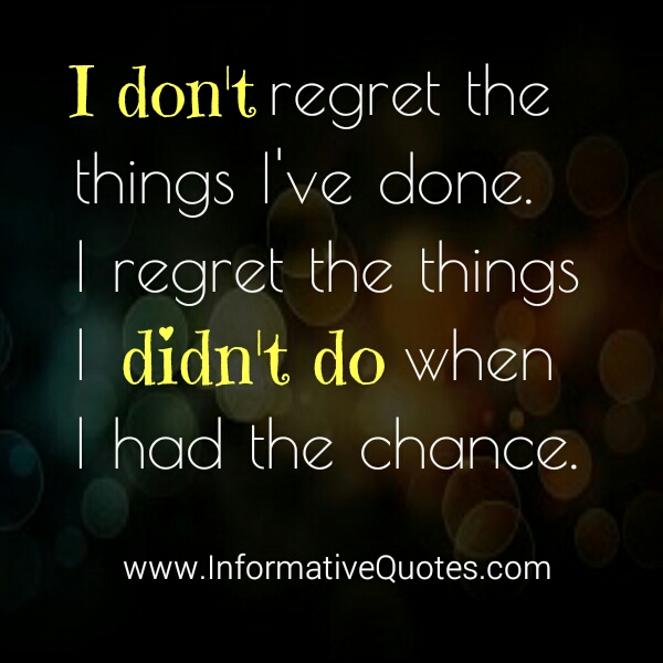Don't regret the things you have done