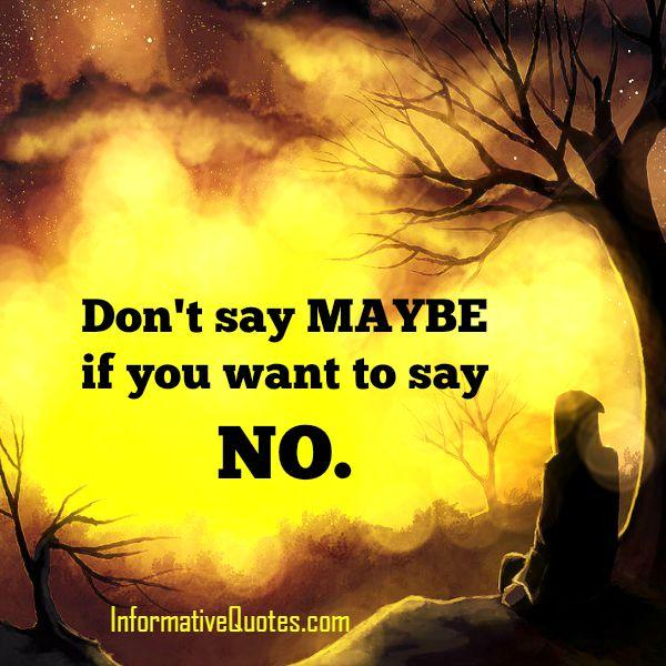 Don't say Maybe, if you want to say NO