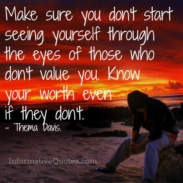 Don't see yourself through the eyes of those who don't value you