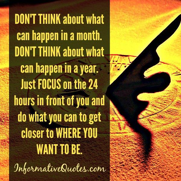 Don't think about what can happen in a month or a year