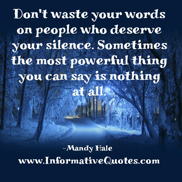 Don't waste your words on people who deserve your silence