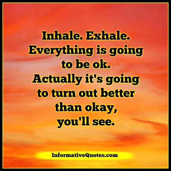 Everything Is Going To Be Ok Quotes: Everything Is Going To Turn Out Better Than OK
