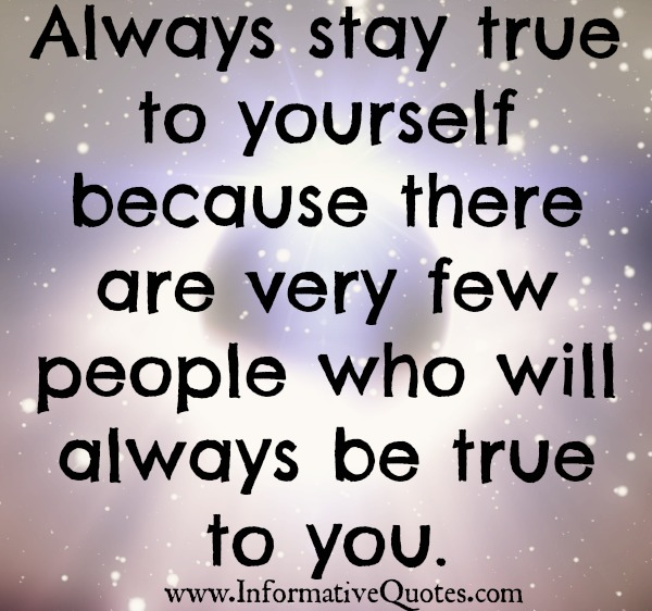 Few people in your life will be true to you