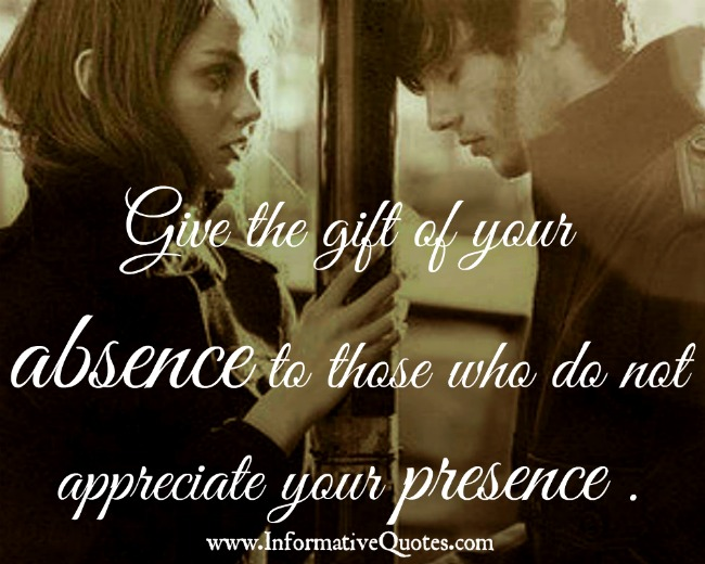 Give the gift of your absence to those people