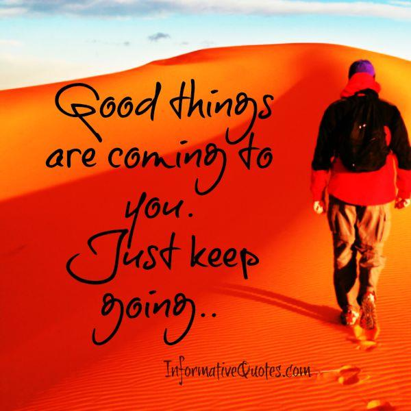 Good things are coming to you