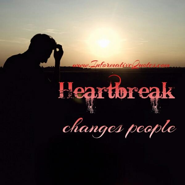 Heartbreak changes people