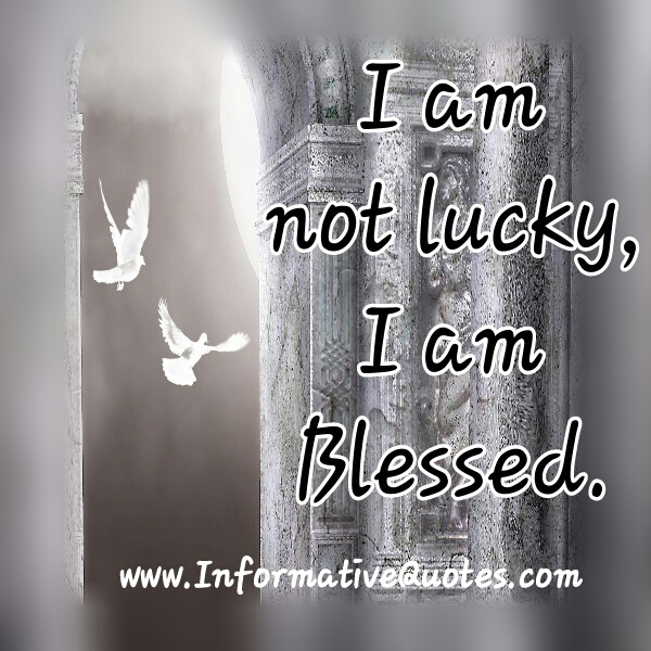 I am not lucky, I am blessed
