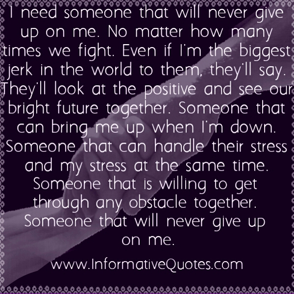 I need someone who will never give up on me