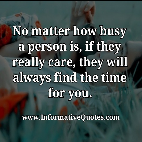 If they person really care, they will find time for you