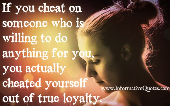 If you cheat on someone who is willing to do anything for you