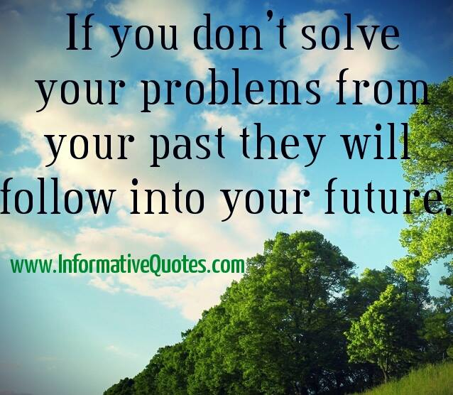 If you don't solve your problems from your past