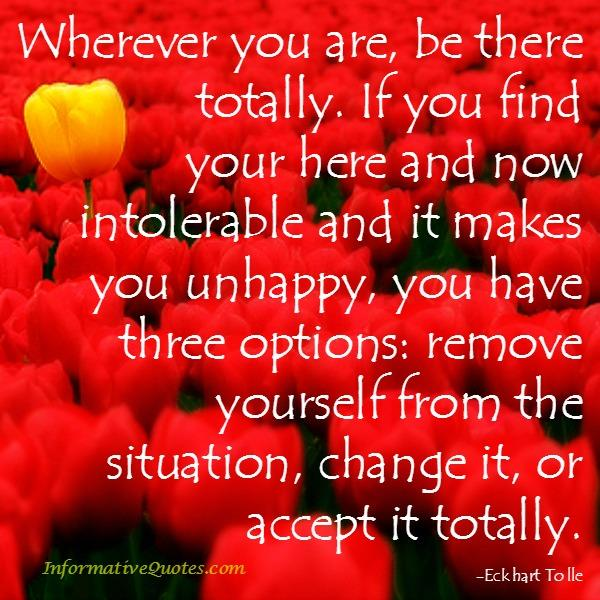 If you find your here & now intolerable