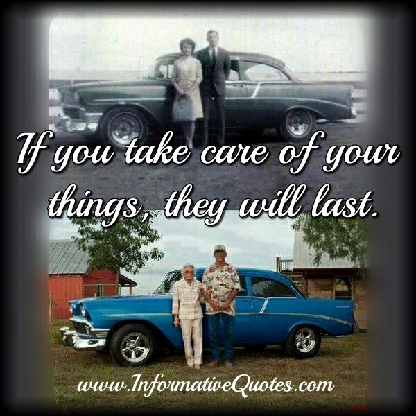 If you take care of your things
