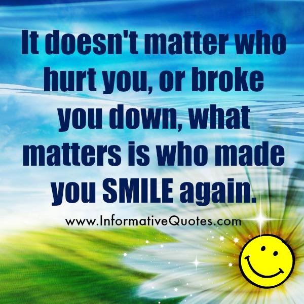 It doesn't matter who hurt & broke you down