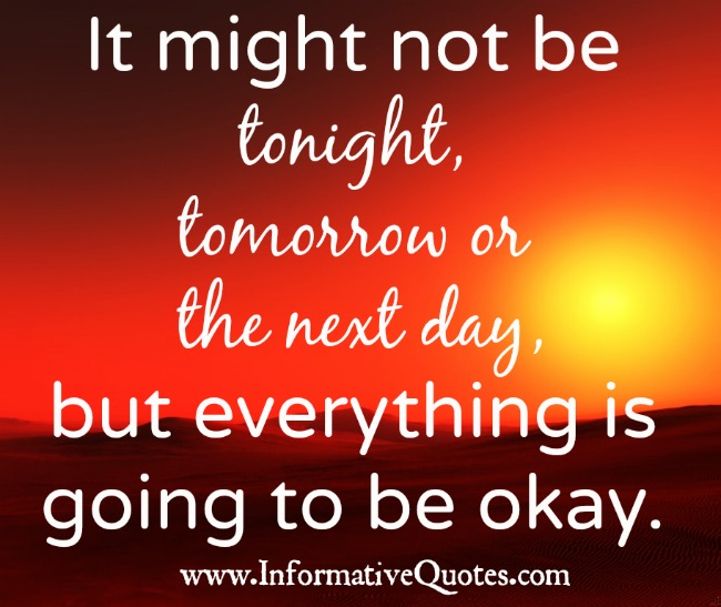 It might not be tonight, tomorrow or the next day