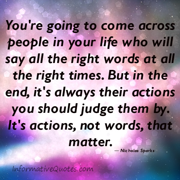 It's always people actions you should judge them by