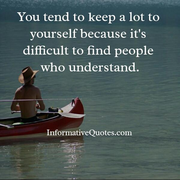It's difficult to find people who understands you