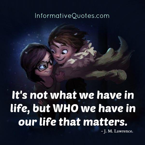 It's not what we have in life that matters