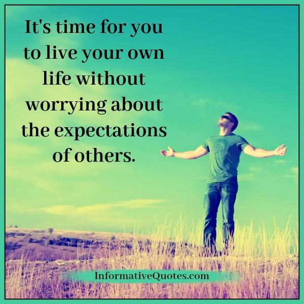 Live Your Own Life Quotes: It's Time For You To Live Your Own Life