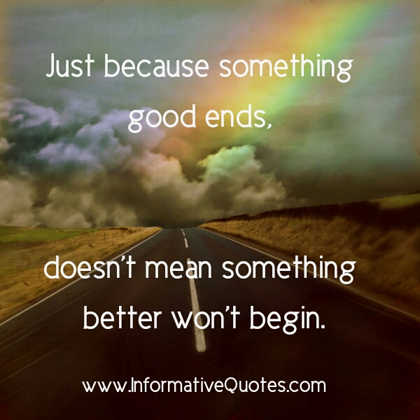Just because something good ends