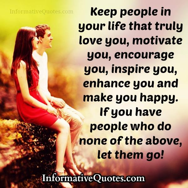 Keep people in your life that truly love you