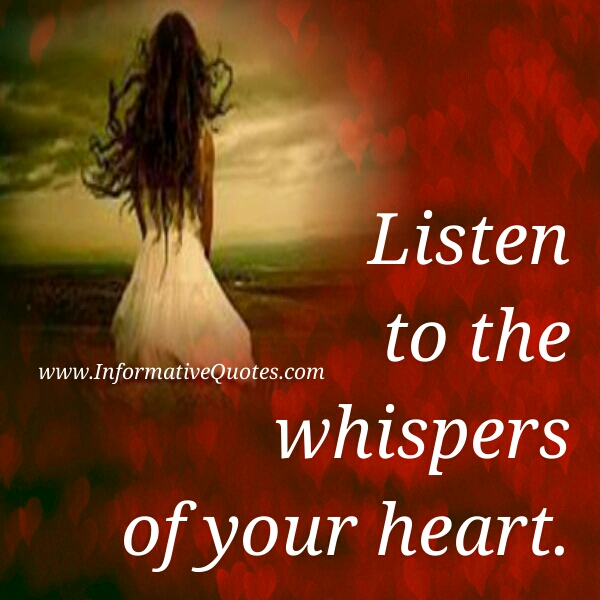 Listen to the whispers of the Heart