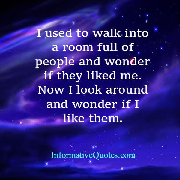 Look around people & wonder if you like them