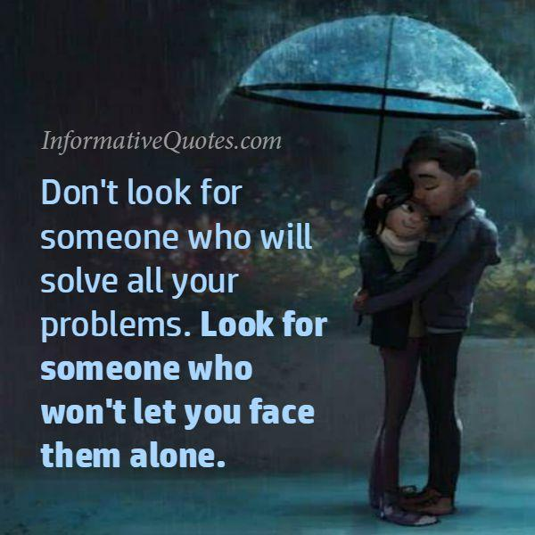 Look for someone who won't let you face anything alone