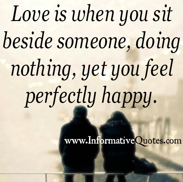 Love is when you sit beside someone, doing nothing (2)
