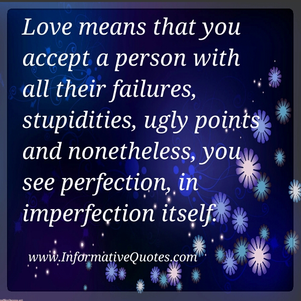 Love means seeing perfection, in imperfection itself