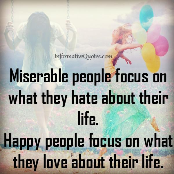Miserable people focus on what they hate about their life